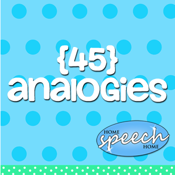 45 Word Analogies for Speech Therapy Practice