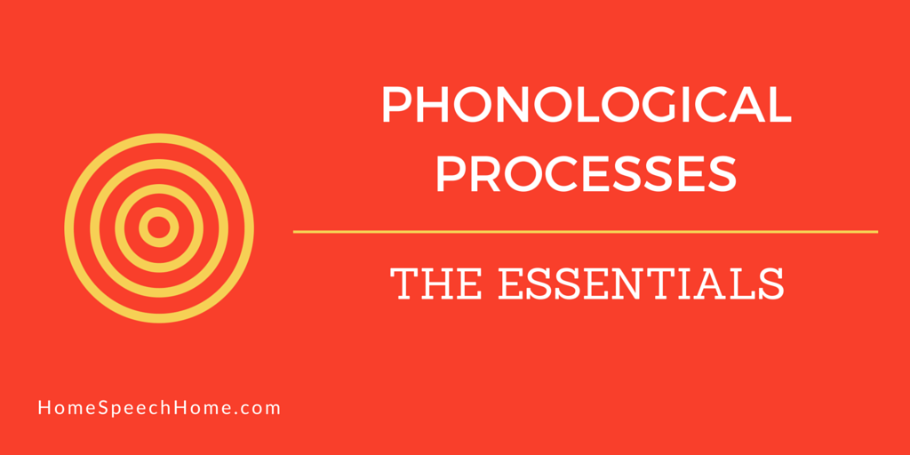 Phonological Processes: The Essentials | HomeSpeechHome.com