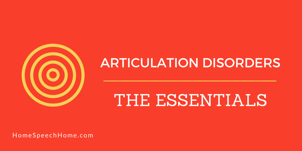 Articulation Disorders: The Essentials | HomeSpeechHome.com