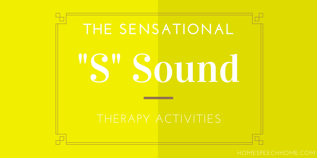 The Sensational S Sound - Therapy Activities for Every Level .