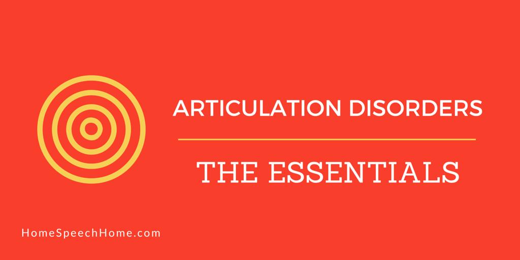 Articulation Disorders: The Essentials | HomeSpeechHome.com