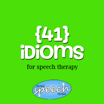 41 Idioms for Speech Therapy Practice