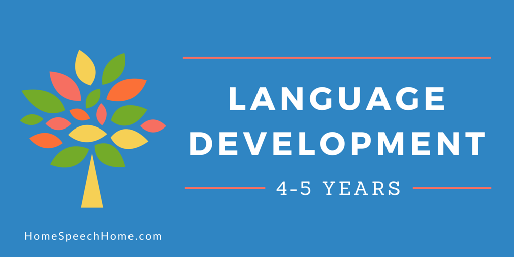 Language Development in Children 4-5 Years What Should My Child Be Doing?